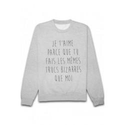 Sweatshirts unisexe - Je t'aime parce que ..... taille XS A XXL FEMME ADOS idée cadeau anniversaire neuf