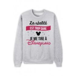 Sweat shirt La realité est trop dur...Disneyland gris du 6 ANS AU XXL UNISEXE ENFANT ADULTE idée cadeau anniversaire noël neuf