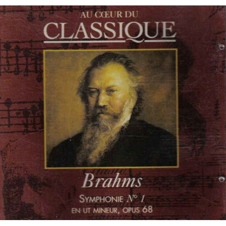 CD MUSIQUE CLASSIQUE Brahms Johannes - Symphonie n°1 en ut mineur, op. 68 - CD Au coeur du classique